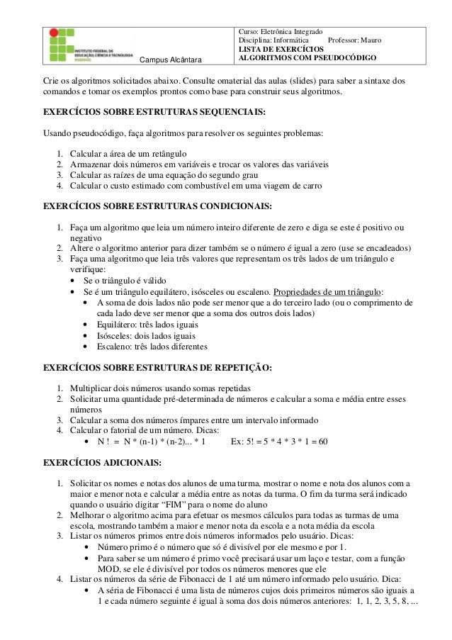 Campus Alcântara  Curso: Eletrônica Integrado Disciplina: Informática Professor: Mauro LISTA DE EXERCÍCIOS ALGORITMOS COM ...