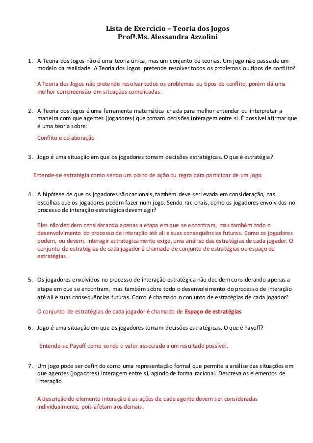 Lista de Exercício – Teoria dos Jogos Profª.Ms. Alessandra Azzolini 1. A Teoria dos Jogos não é uma teoria única, mas um c...