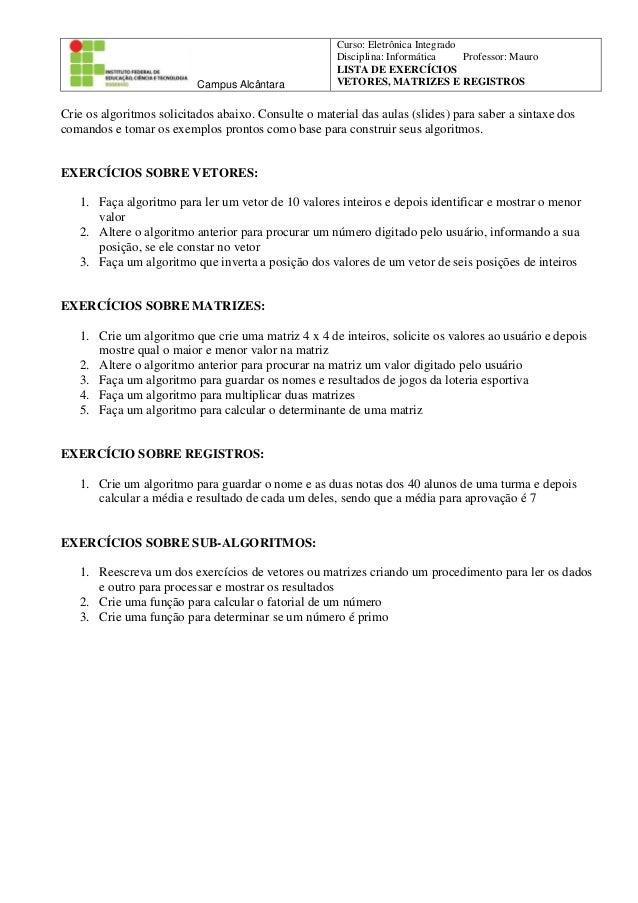 Campus Alcântara  Curso: Eletrônica Integrado Disciplina: Informática Professor: Mauro LISTA DE EXERCÍCIOS VETORES, MATRIZ...