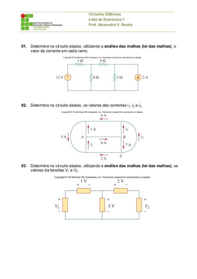 Circuitos Elétricos Lista de Exercícios 1 Prof. Alexandro V. Rocha    01. Determine no circuito abaixo, utilizando a aná...