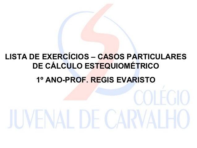 LISTA DE EXERCÍCIOS – CASOS PARTICULARES       DE CÁLCULO ESTEQUIOMÉTRICO      1º ANO-PROF. REGIS EVARISTO