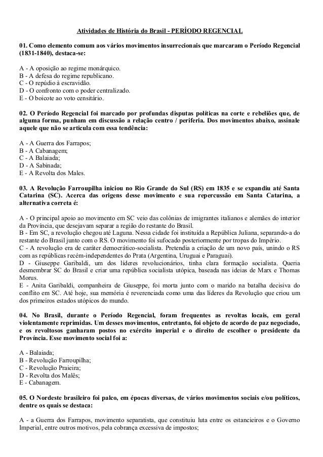 Atividades de História do Brasil - PERÍODO REGENCIAL 01. Como elemento comum aos vários movimentos insurrecionais que marc...