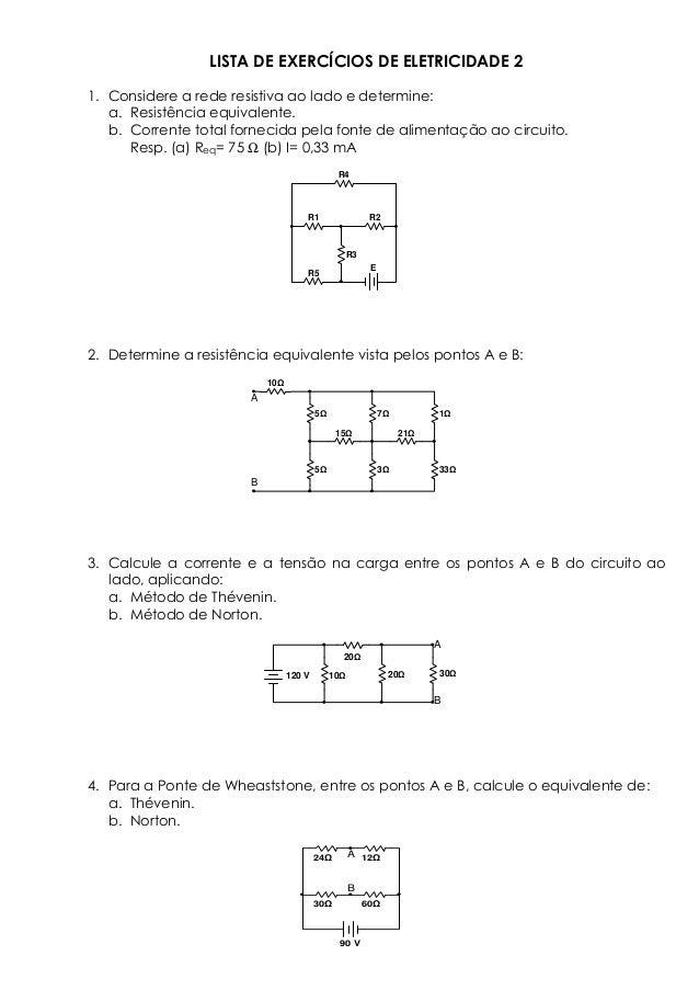LISTA DE EXERCÍCIOS DE ELETRICIDADE 2 1. Considere a rede resistiva ao lado e determine: a. Resistência equivalente. b. Co...