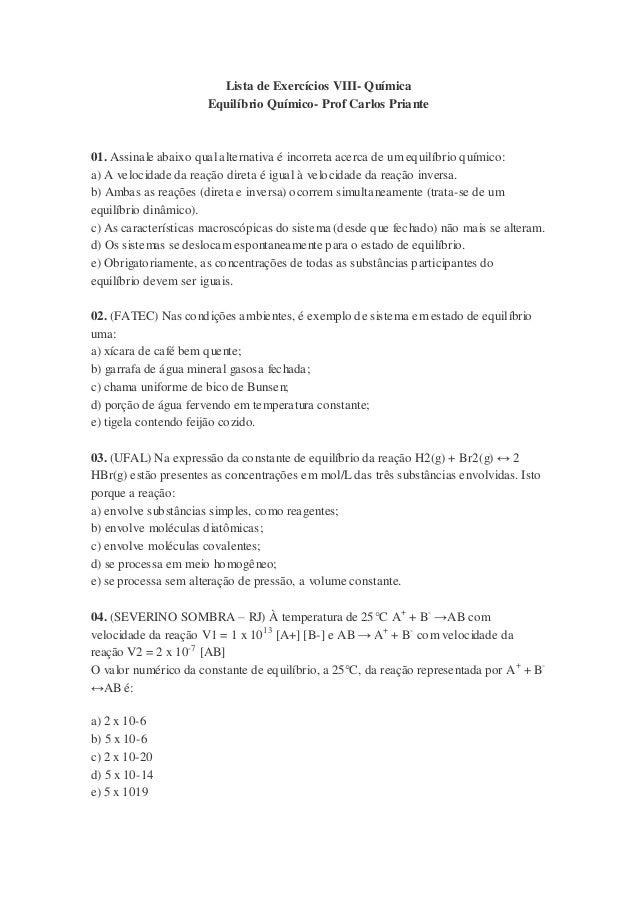 Lista de Exercícios VIII- Química Equilíbrio Químico- Prof Carlos Priante 01. Assinale abaixo qual alternativa é incorreta...