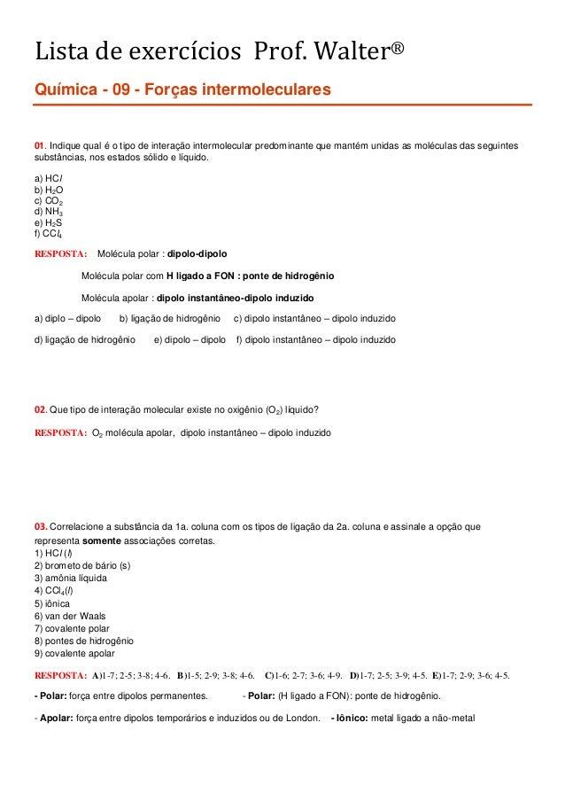 Lista de exercícios Prof. Walter® Química - 09 - Forças intermoleculares 01. Indique qual é o tipo de interação intermolec...
