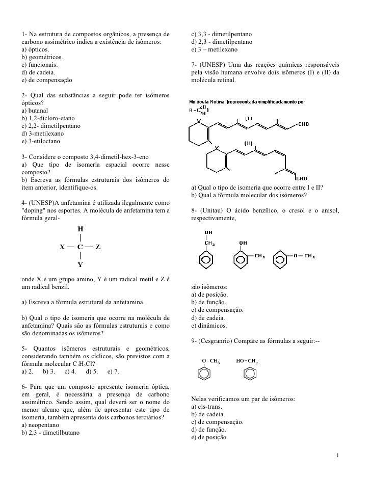 1- Na estrutura de compostos orgânicos, a presença de   c) 3,3 - dimetilpentano carbono assimétrico indica a existência de...