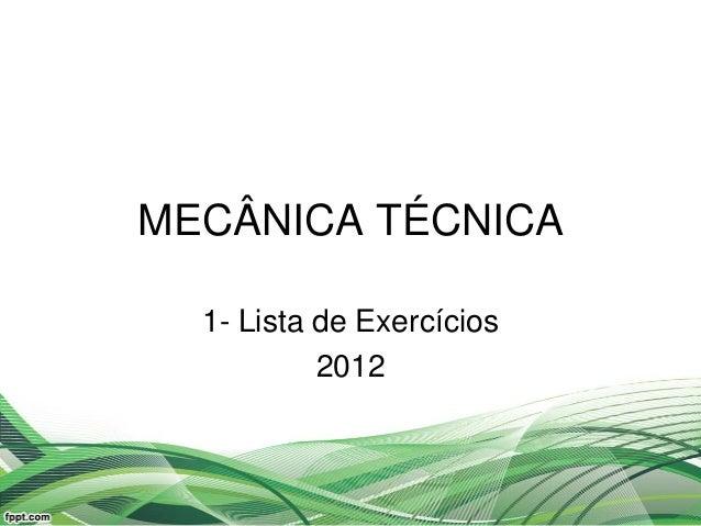 MECÂNICA TÉCNICA 1- Lista de Exercícios 2012