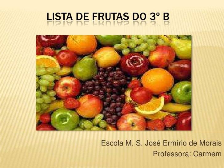Lista de frutas do 3º B<br />Escola M. S. José Ermírio de Morais<br />Professora: Carmem<br />