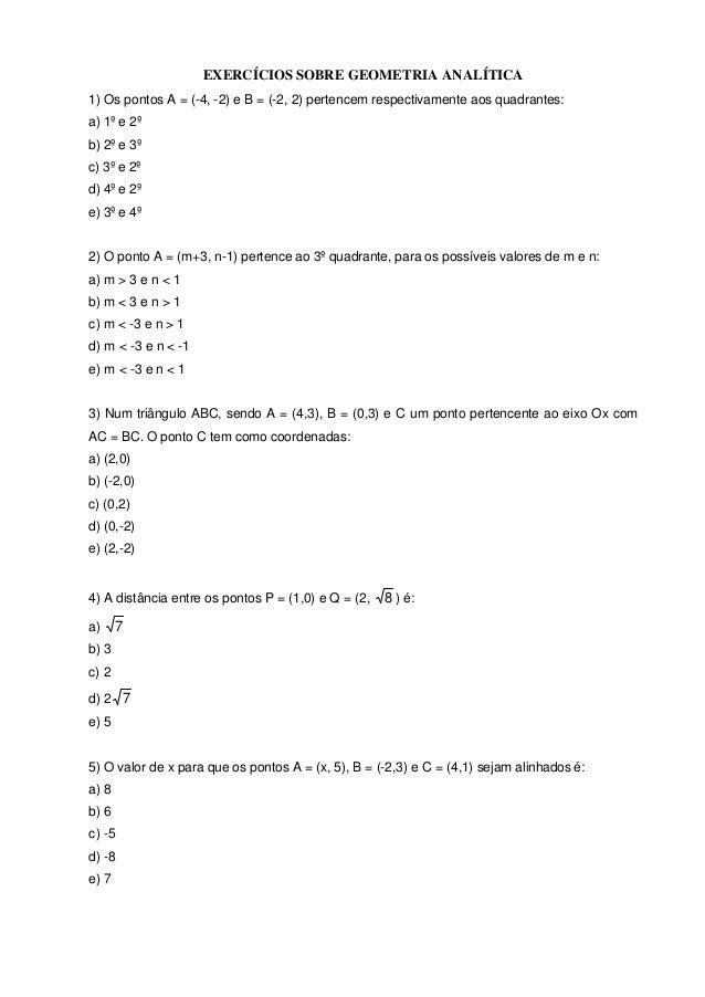 EXERCÍCIOS SOBRE GEOMETRIA ANALÍTICA  1) Os pontos A = (-4, -2) e B = (-2, 2) pertencem respectivamente aos quadrantes:  a...
