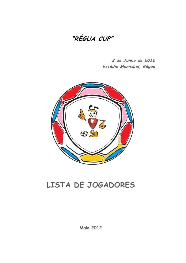 """RÉGUA CUP""                       2 de Junho de 2012                   Estádio Municipal, RéguaLISTA DE JOGADORES       Ma..."