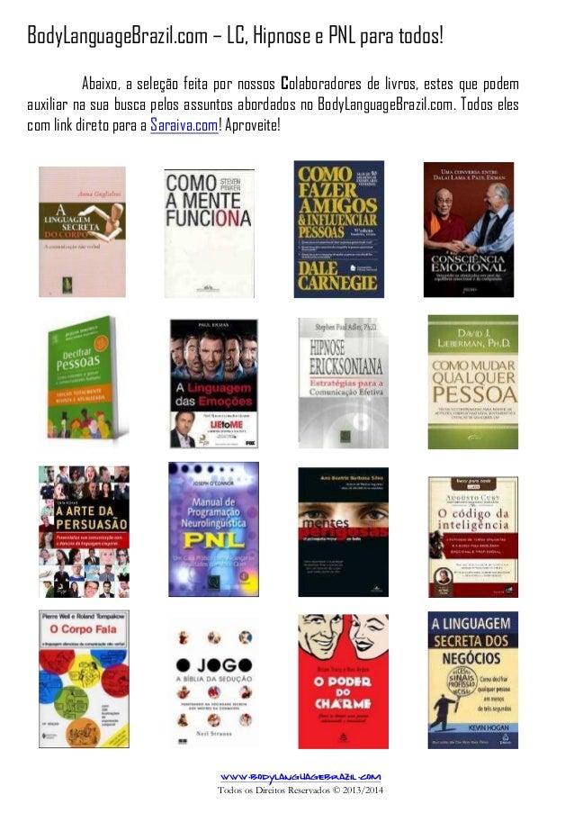 BodyLanguageBrazil.com – LC, Hipnose e PNL para todos! www.bodylanguagebrazil.com Todos os Direitos Reservados © 2013/2014...