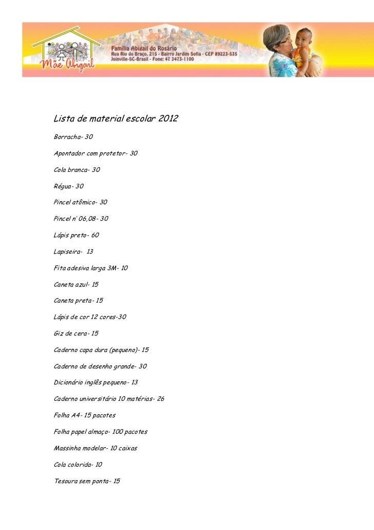 Lista de material escolar 2012Borracha- 30Apontador com protetor- 30Cola branca- 30Régua- 30Pincel atômico- 30Pincel n' 06...