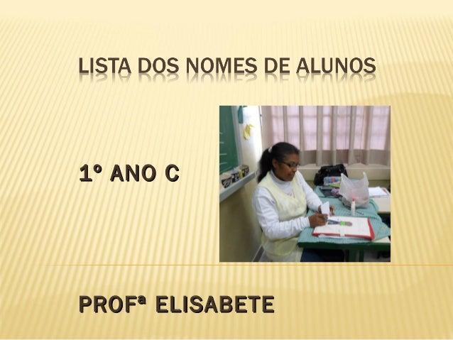 1º ANO C1º ANO C PROFª ELISABETEPROFª ELISABETE