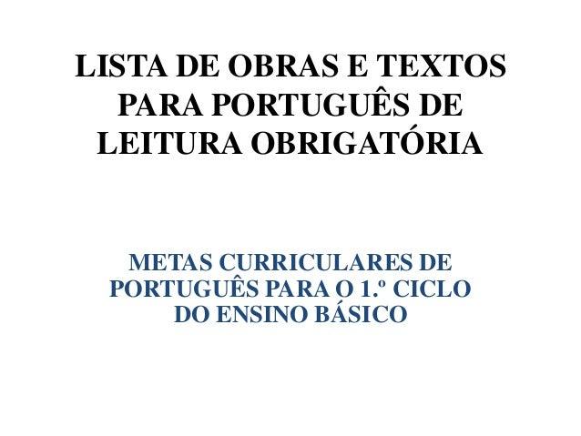 LISTA DE OBRAS E TEXTOSPARA PORTUGUÊS DELEITURA OBRIGATÓRIAMETAS CURRICULARES DEPORTUGUÊS PARA O 1.º CICLODO ENSINO BÁSICO