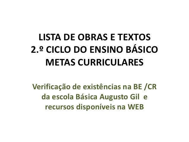 LISTA DE OBRAS E TEXTOS2.º CICLO DO ENSINO BÁSICO    METAS CURRICULARESVerificação de existências na BE /CR  da escola Bás...