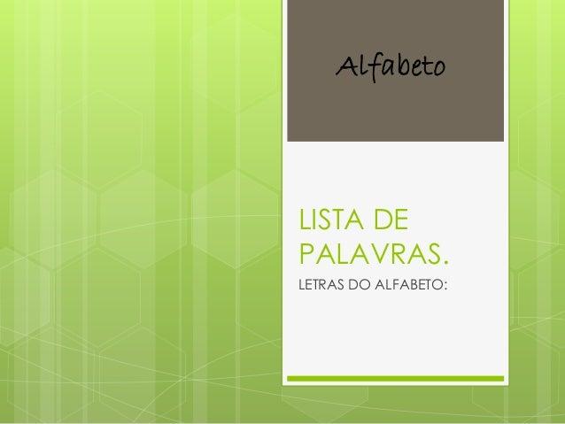 Alfabeto  LISTA DE  PALAVRAS.  LETRAS DO ALFABETO: