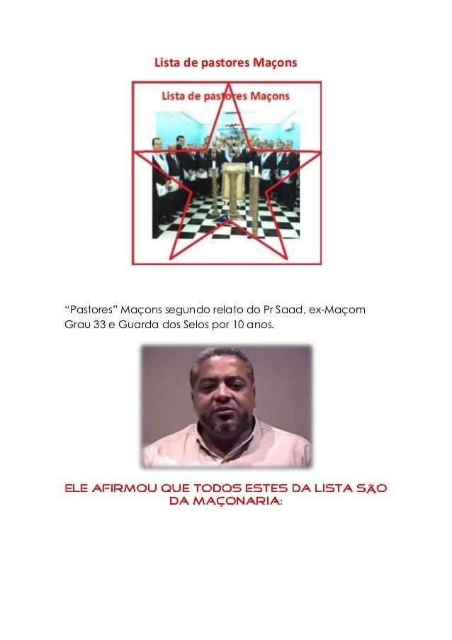 """Lista de pastores Maçons  """"Pastores"""" Maçons segundo relato do Pr Saad, ex-Maçom Grau 33 e Guarda dos Selos por 10 anos."""