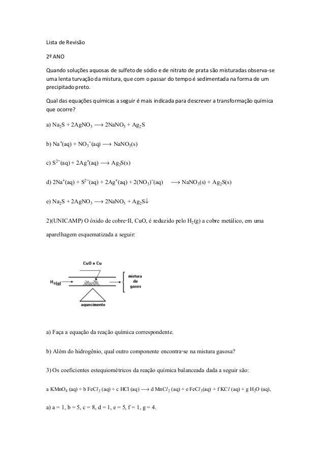 Lista de Revisão 2º ANO Quando soluções aquosas de sulfeto de sódio e de nitrato de prata são misturadas observa-se uma le...