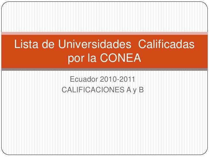 Ecuador 2010-2011<br />CALIFICACIONES A y B<br />Lista de Universidades  Calificadas por la CONEA<br />