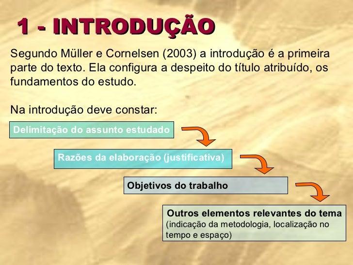 1 - INTRODUÇÃO Segundo Müller e Cornelsen (2003) a introdução é a primeira parte do texto. Ela configura a despeito do tít...