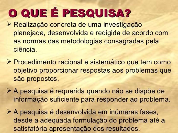 O QUE É PESQUISA? <ul><li>Realização concreta de uma investigação planejada, desenvolvida e redigida de acordo com as norm...