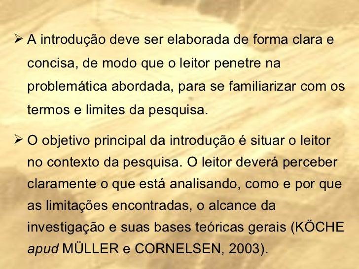 <ul><li>A introdução deve ser elaborada de forma clara e concisa, de modo que o leitor penetre na problemática abordada, p...