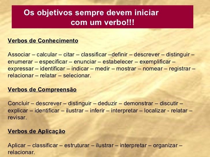 Os objetivos sempre devem iniciar  com um verbo!!! Verbos de Conhecimento Associar – calcular – citar – classificar –defin...