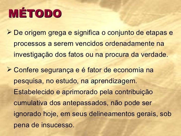 MÉTODO <ul><li>De origem grega e significa o conjunto de etapas e processos a serem vencidos ordenadamente na investigação...
