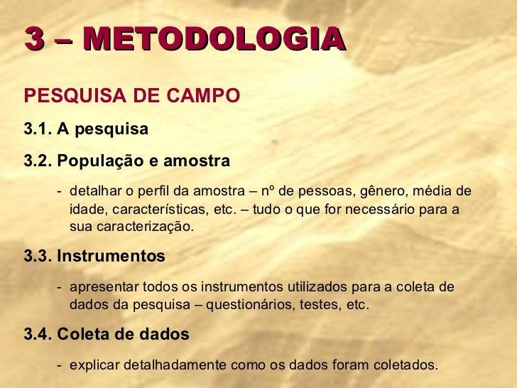3 – METODOLOGIA PESQUISA DE CAMPO 3.1. A pesquisa 3.2. População e amostra -  detalhar o perfil da amostra – nº de pessoas...