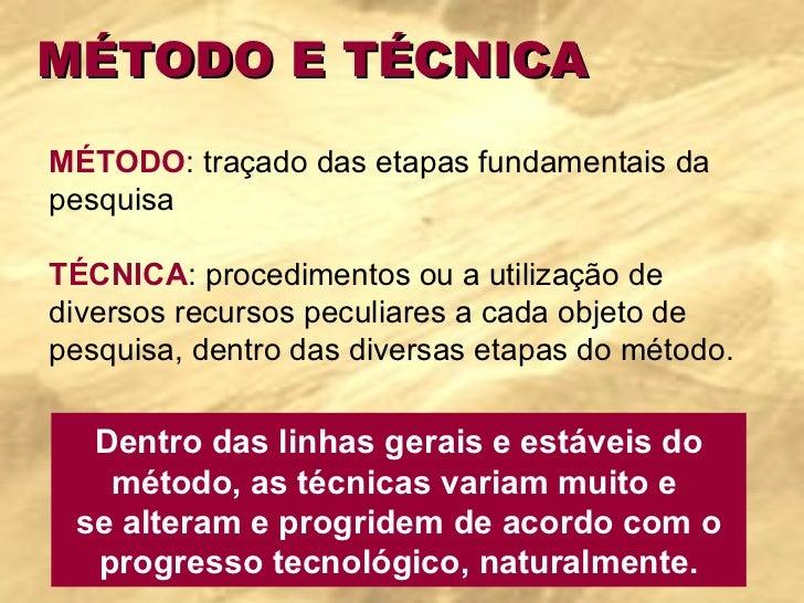MÉTODO E TÉCNICA MÉTODO : traçado das etapas fundamentais da pesquisa  TÉCNICA : procedimentos ou a utilização de diverso...