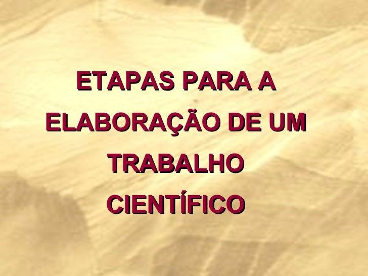 ETAPAS PARA A ELABORAÇÃO DE UM TRABALHO CIENTÍFICO