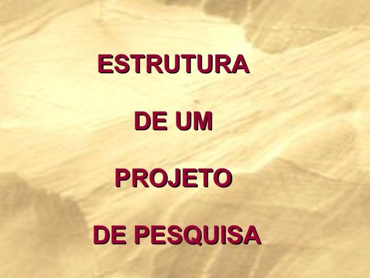 ESTRUTURA  DE UM  PROJETO  DE PESQUISA