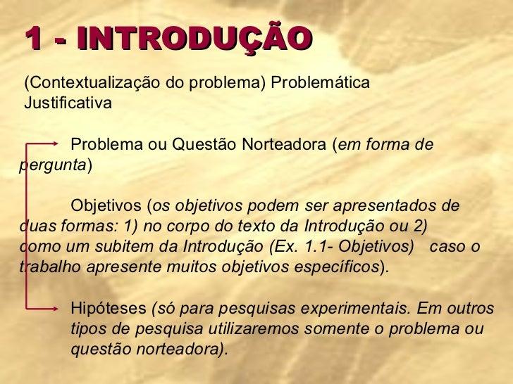 1 - INTRODUÇÃO (Contextualização do problema) Problemática Justificativa Problema ou Questão Norteadora ( em forma de  per...