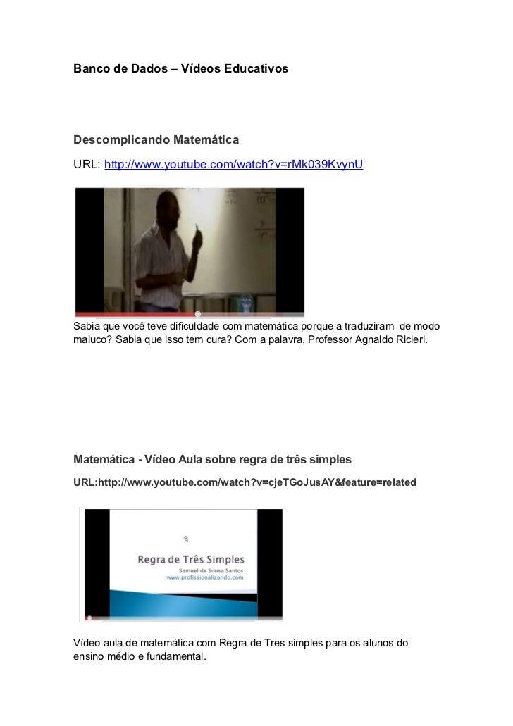 Banco de Dados – Vídeos EducativosDescomplicando MatemáticaURL: http://www.youtube.com/watch?v=rMk039KvynUSabia que você t...