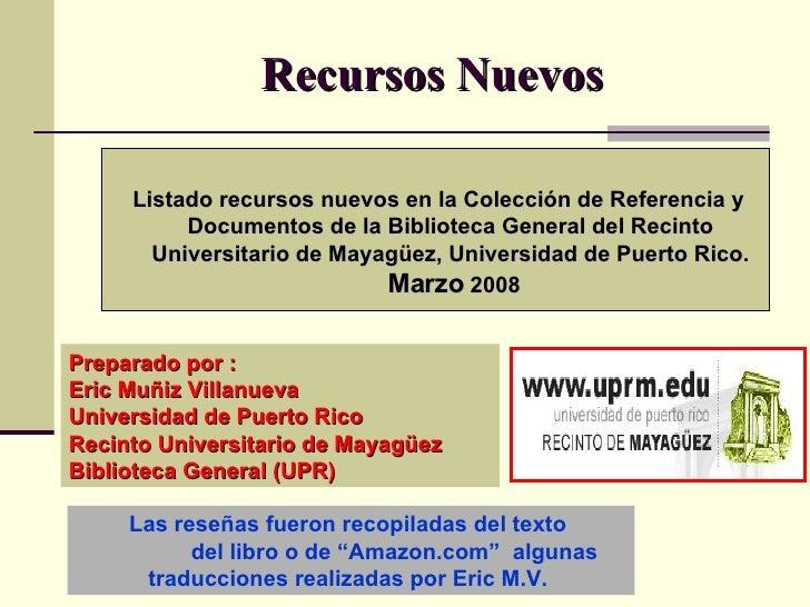 Recursos Nuevos <ul><li>Listado recursos nuevos en la Colección de Referencia y Documentos de la Biblioteca General del  R...