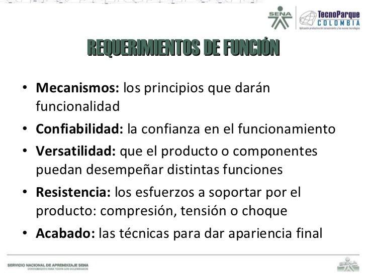 REQUERIMIENTOS DE FUNCIÓN <ul><li>Mecanismos:  los principios que darán funcionalidad </li></ul><ul><li>Confiabilidad:  la...