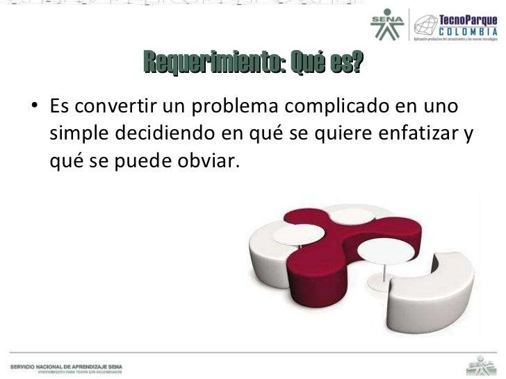 Requerimiento: Qué es? <ul><li>Es convertir un problema complicado en uno simple decidiendo en qué se quiere enfatizar y q...