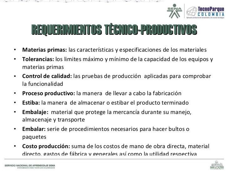 REQUERIMIENTOS TÉCNICO-PRODUCTIVOS <ul><li>Materias primas:  las características y especificaciones de los materiales </li...