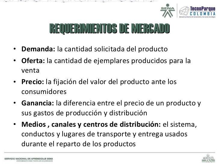 REQUERIMIENTOS DE MERCADO <ul><li>Demanda:  la cantidad solicitada del producto </li></ul><ul><li>Oferta:  la cantidad de ...
