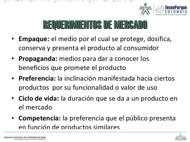 REQUERIMIENTOS DE MERCADO <ul><li>Empaque:  el medio por el cual se protege, dosifica, conserva y presenta el producto al ...