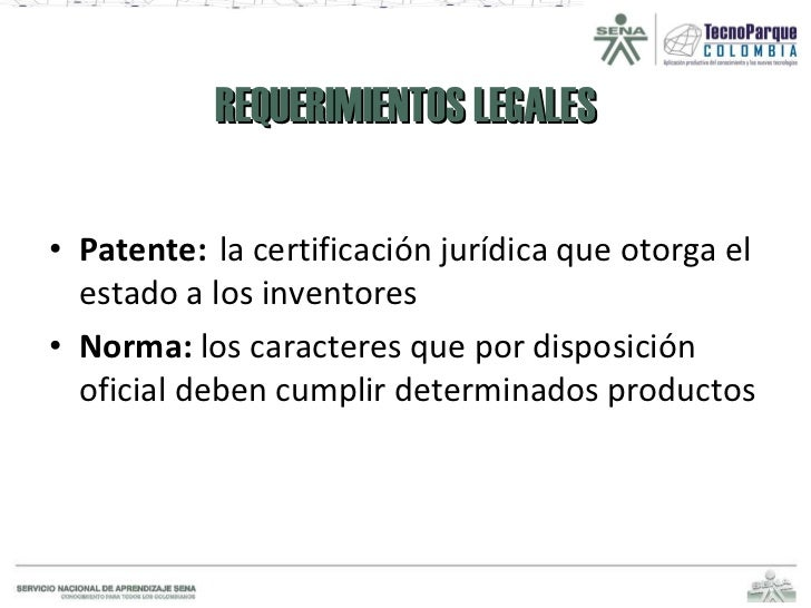 REQUERIMIENTOS LEGALES <ul><li>Patente:   la certificación jurídica que otorga el estado a los inventores </li></ul><ul><l...