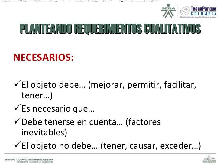 PLANTEANDO REQUERIMIENTOS CUALITATIVOS <ul><li>NECESARIOS: </li></ul><ul><li>El objeto debe… (mejorar, permitir, facilitar...