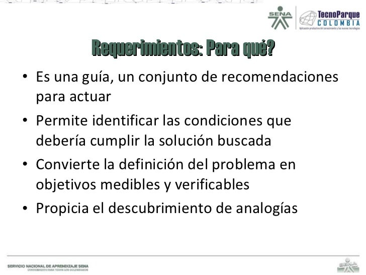 Requerimientos: Para qué? <ul><li>Es una guía, un conjunto de recomendaciones para actuar </li></ul><ul><li>Permite identi...
