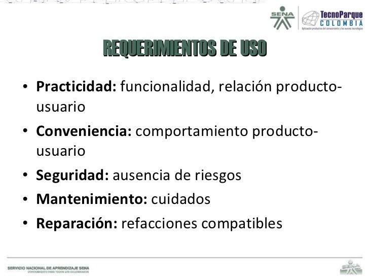REQUERIMIENTOS DE USO <ul><li>Practicidad:  funcionalidad, relación producto-usuario </li></ul><ul><li>Conveniencia:  comp...