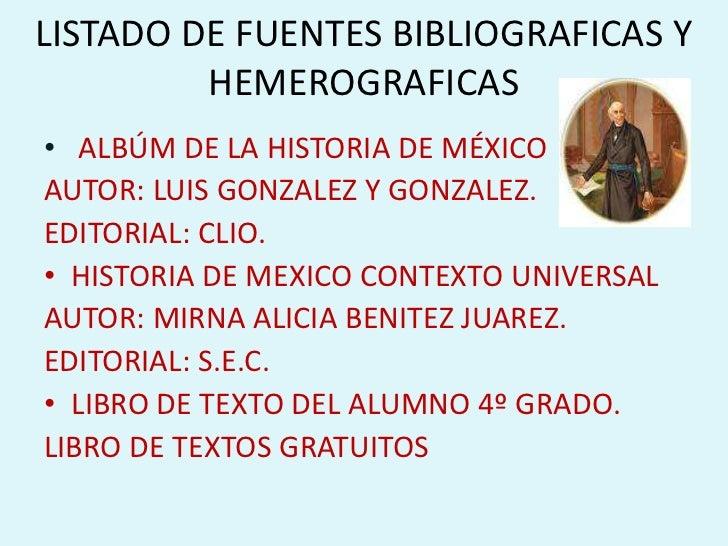 LISTADO DE FUENTES BIBLIOGRAFICAS Y HEMEROGRAFICAS<br />ALBÚM DE LA HISTORIA DE MÉXICO<br />AUTOR: LUIS GONZALEZ Y GONZALE...