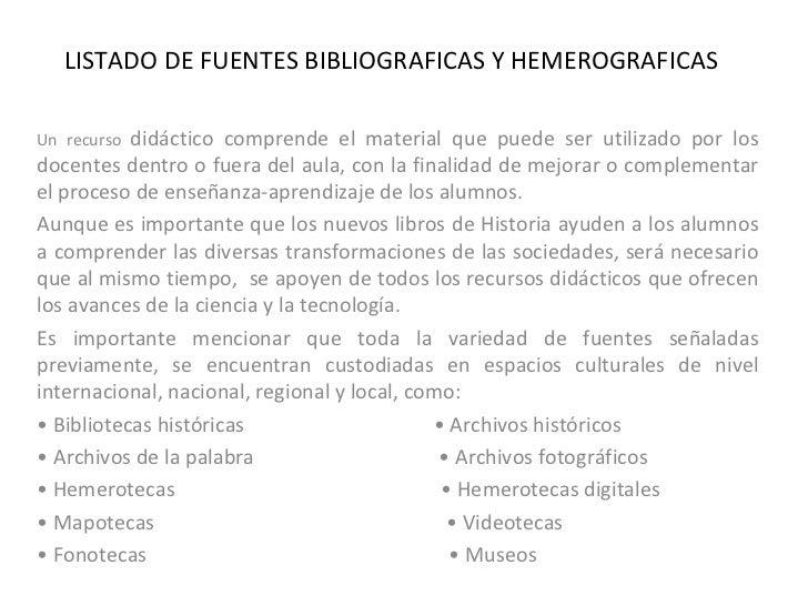LISTADO DE FUENTES BIBLIOGRAFICAS Y HEMEROGRAFICAS Un recurso  didáctico comprende el material que puede ser utilizado por...
