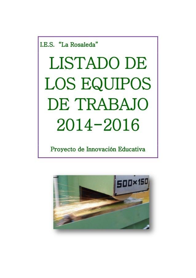 """I.E.S. """"La Rosaleda"""" LISTADO DE LOS EQUIPOS DE TRABAJO 2014-2016 Proyecto de Innovación Educativa"""