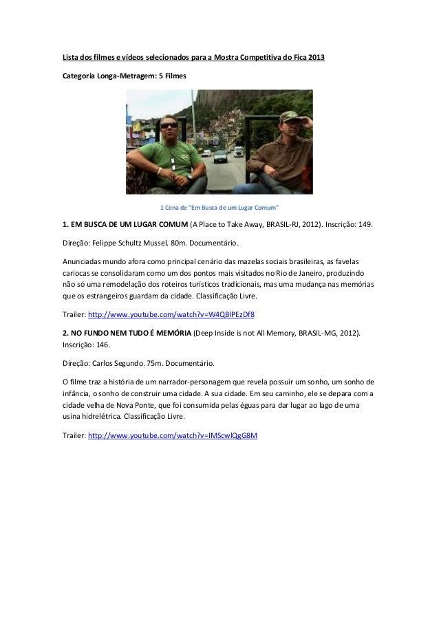 """Lista dos filmes e vídeos selecionados para a Mostra Competitiva do Fica 2013Categoria Longa-Metragem: 5 Filmes1 Cena de """"..."""