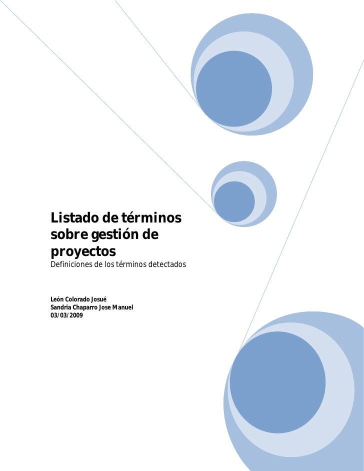 Listado de términos sobre gestión de proyectos Definiciones de los términos detectados    León Colorado Josué Sandria Chap...