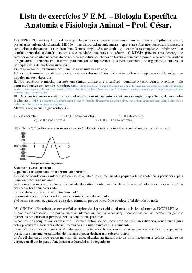 """Lista de exercícios 3ª E.M. – Biologia Específica Anatomia e Fisiologia Animal – Prof. César. 1) (UFRR) """"O ecstasy é uma d..."""